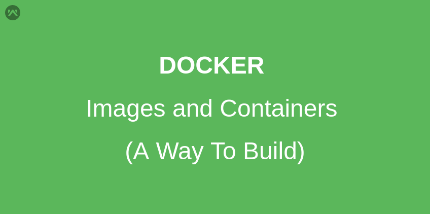 Docker Images and Containers: Points to Remember